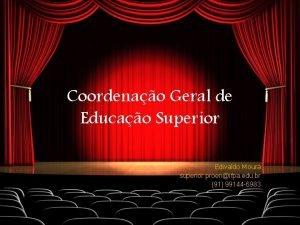 Coordenao Geral de Educao Superior Edivaldo Moura superior