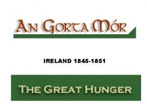 IRELAND 1845 1851 Mother IRELAND The Great Irish