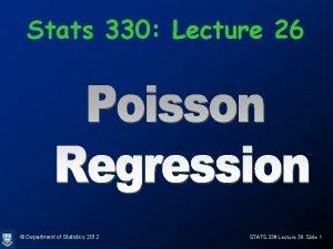 Stats 330 Lecture 26 Department of Statistics 2012