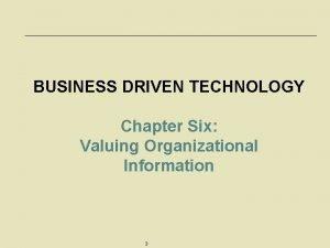 BUSINESS DRIVEN TECHNOLOGY Chapter Six Valuing Organizational Information