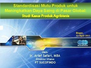 Standardisasi Mutu Produk untuk Meningkatkan Daya Saing di