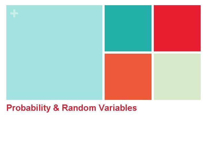 Probability Random Variables Probability Random Variables n Randomness