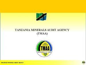 TANZANIA MINERALS AUDIT AGENCY TMAA TANZANIA MINERALS AUDIT