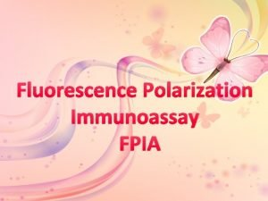Fluorescence Polarization Immunoassay FPIA Fluorescence polarization is ideal