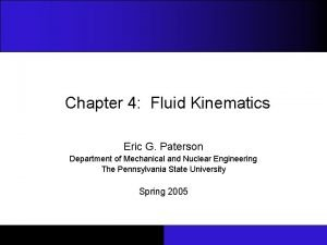 Chapter 4 Fluid Kinematics Eric G Paterson Department