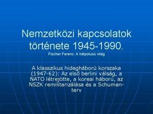 Nemzetkzi kapcsolatok trtnete 1945 1990 Fischer Ferenc A