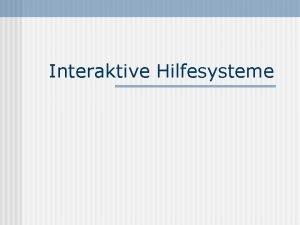 Interaktive Hilfesysteme Interaktive Hilfesysteme Was ist ein Hilfesystem