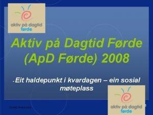 Aktiv p Dagtid Frde Ap D Frde 2008