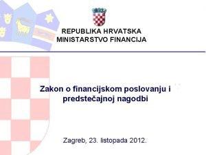 REPUBLIKA HRVATSKA MINISTARSTVO FINANCIJA Zakon o financijskom poslovanju