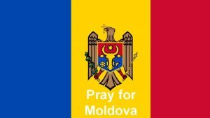 Pray for Moldova MOLDOVA TODAY Moldovas recent history
