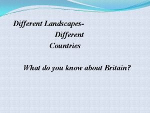 Different Landscapes Different Countries What do you know