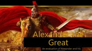 Alexander the Great An evaluation of Alexander and