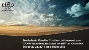 Movimiento Familiar Cristiano latinoamericano XXXVII Asamblea Nacional del