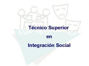 Tcnico Superior en Integracin Social Ttulo Tcnico Superior