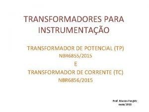 TRANSFORMADORES PARA INSTRUMENTAO TRANSFORMADOR DE POTENCIAL TP NBR