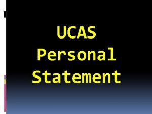 UCAS Personal Statement Your personal statement is an
