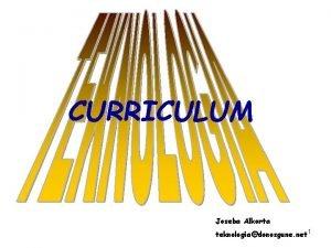CURRICULUM Joseba Alkorta teknologiadonosgune net 1 ITURRIAK LOE