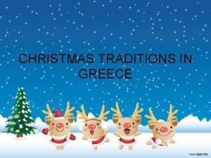 CHRISTMAS TRADITIONS IN GREECE In Greece when we