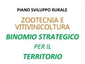 PIANO SVILUPPO RURALE ZOOTECNIA E VITIVINICOLTURA BINOMIO STRATEGICO