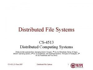 Distributed File Systems CS4513 Distributed Computing Systems Slides