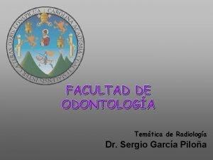 FACULTAD DE ODONTOLOGA Temtica de Radiologa Dr Sergio