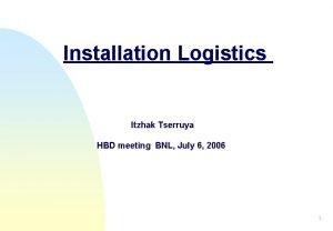 Installation Logistics Itzhak Tserruya HBD meeting BNL July