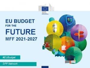 EU BUDGET FOR THE FUTURE MFF 2021 2027