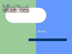 Chapter 2 Money What is Money l Anything