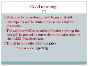 Good morning Welcome to the webinar well begin