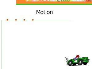Motion What is motion anyway Motion is a