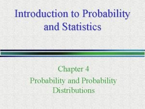 Introduction to Probability and Statistics Chapter 4 Probability