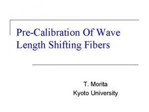 PreCalibration Of Wave Length Shifting Fibers T Morita