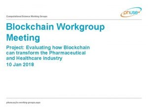 Blockchain Workgroup Meeting Project Evaluating how Blockchain can