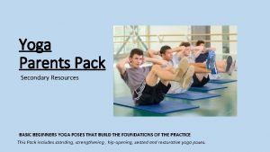 Yoga Parents Pack Secondary Resources BASIC BEGINNERS YOGA