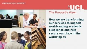 LONDONS GLOBAL UNIVERSITY The Provosts View How we