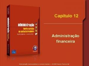Captulo 12 Administrao financeira Administrao teoria e prtica