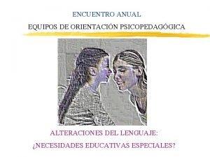 ENCUENTRO ANUAL EQUIPOS DE ORIENTACIN PSICOPEDAGGICA ALTERACIONES DEL