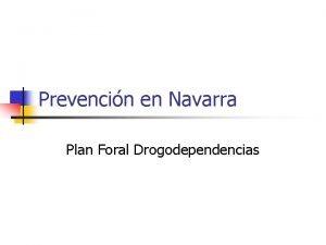 Prevencin en Navarra Plan Foral Drogodependencias Prevencin en