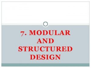 7 MODULAR AND STRUCTURED DESIGN Module Specification Modularization