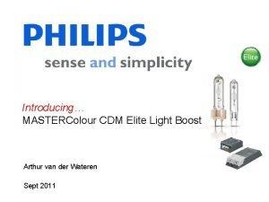 Introducing MASTERColour CDM Elite Light Boost Arthur van