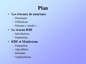 Plan Les rseaux de neurones Historique Dfinitions Rseaux