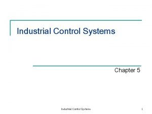 Industrial Control Systems Chapter 5 Industrial Control Systems