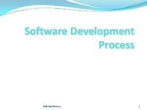 Software Development Process Software Process 1 Software Dev