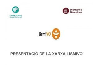 PRESENTACI DE LA XARXA LISMIVO INTRODUCCI El Valls