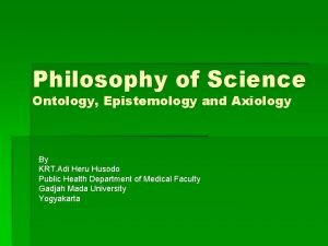 Philosophy of Science Ontology Epistemology and Axiology By