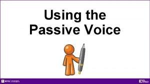 Using the Passive Voice Using the Passive Voice