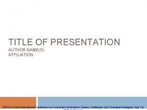 TITLE OF PRESENTATION AUTHOR NAMES AFFILIATION GRFCGs First