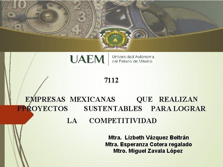 7112 EMPRESAS MEXICANAS QUE REALIZAN PPROYECTOS SUSTENTABLES PARA