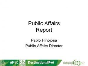 Public Affairs Report Pablo Hinojosa Public Affairs Director