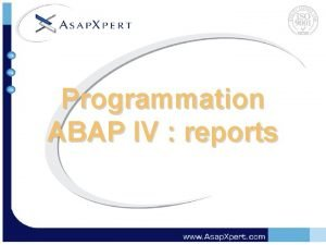 Programmation ABAP IV reports Reporting ABAP IV Objectifs